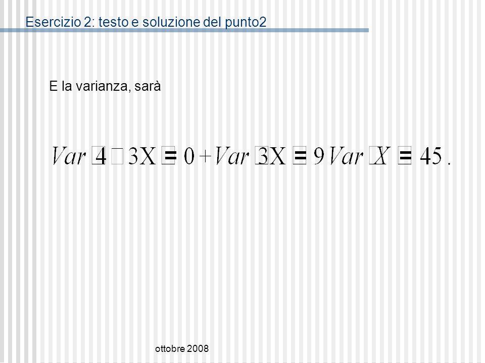 ottobre 2008 E la varianza, sarà Esercizio 2: testo e soluzione del punto2