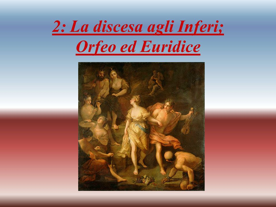 2: La discesa agli Inferi; Orfeo ed Euridice