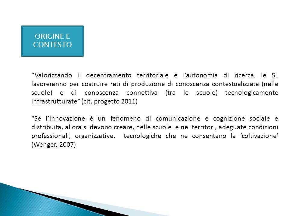 ORIGINE E CONTESTO Valorizzando il decentramento territoriale e lautonomia di ricerca, le SL lavoreranno per costruire reti di produzione di conoscenz
