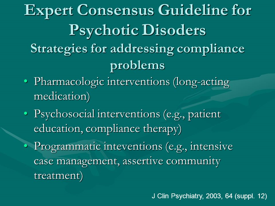 Expert Consensus Guideline for Psychotic Disoders Strategies for addressing compliance problems Pharmacologic interventions (long-acting medication)Ph