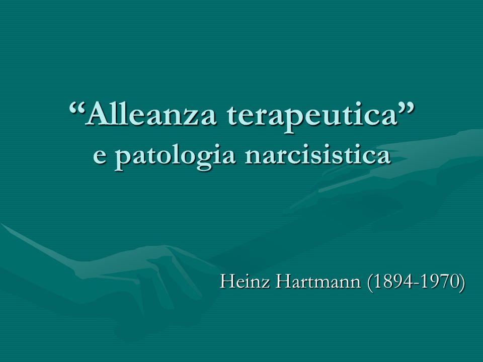 Alleanza terapeutica e patologia narcisistica Heinz Hartmann (1894-1970)