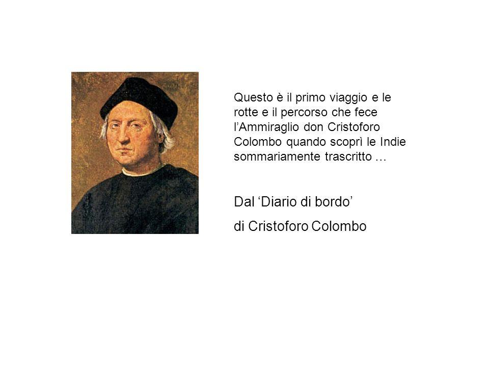 Questo è il primo viaggio e le rotte e il percorso che fece lAmmiraglio don Cristoforo Colombo quando scoprì le Indie sommariamente trascritto … Dal Diario di bordo di Cristoforo Colombo