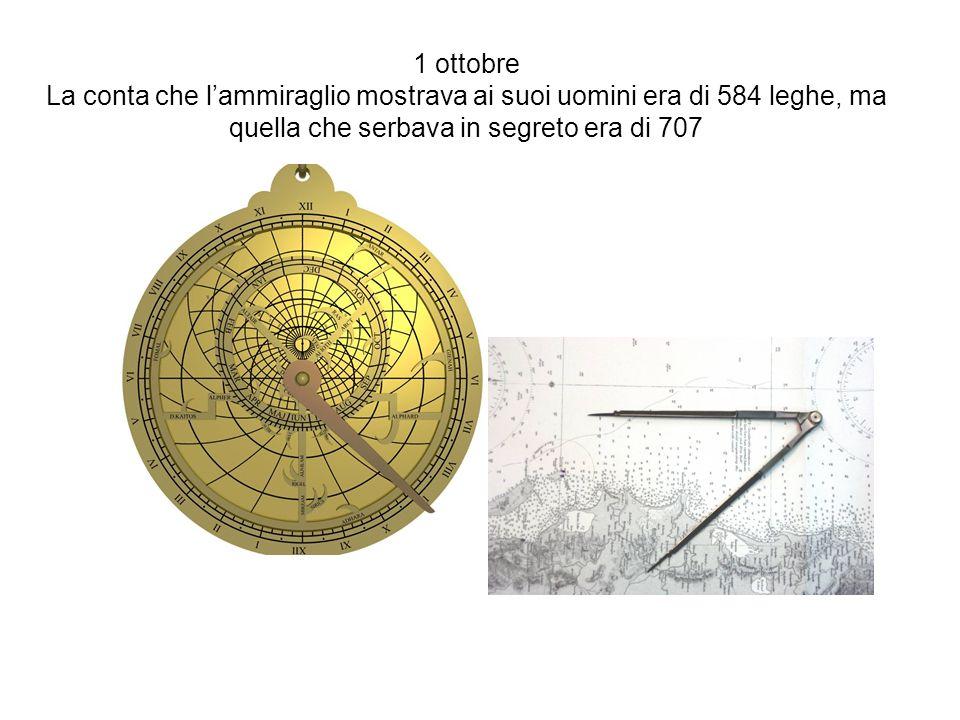 1 ottobre La conta che lammiraglio mostrava ai suoi uomini era di 584 leghe, ma quella che serbava in segreto era di 707