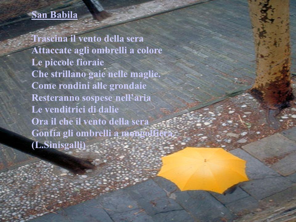 San Babila Trascina il vento della sera Attaccate agli ombrelli a colore Le piccole fioraie Che strillano gaie nelle maglie. Come rondini alle grondai