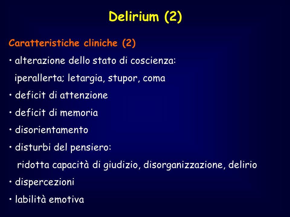 Delirium (2) Caratteristiche cliniche (2) alterazione dello stato di coscienza: iperallerta; letargia, stupor, coma deficit di attenzione deficit di m