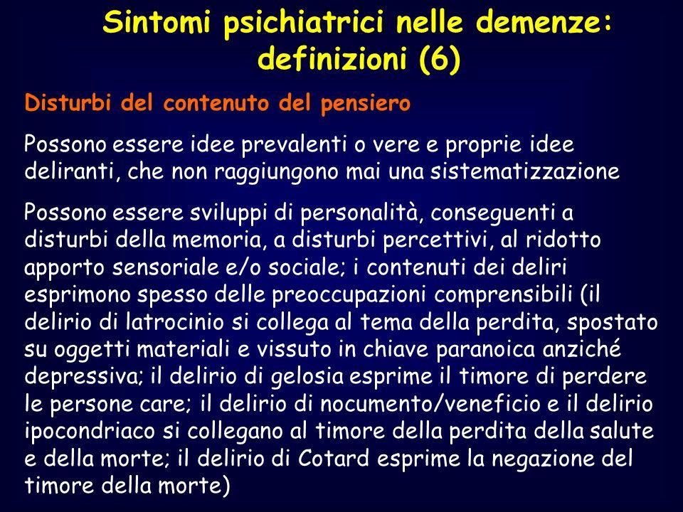 Sintomi psichiatrici nelle demenze: definizioni (6) Disturbi del contenuto del pensiero Possono essere idee prevalenti o vere e proprie idee deliranti