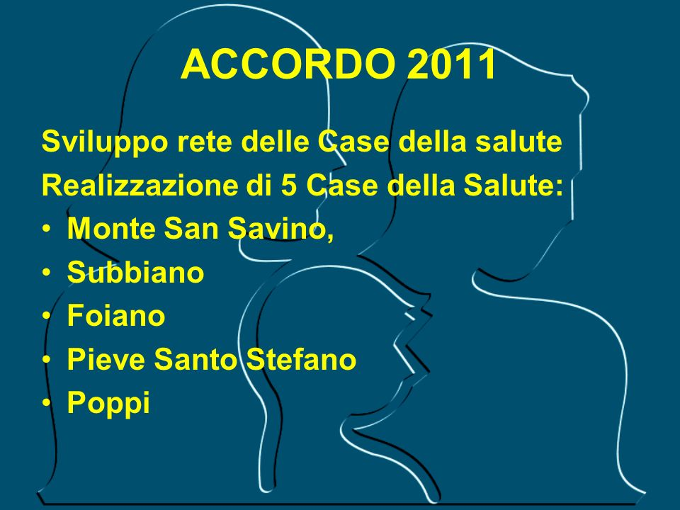 ACCORDO 2011 Sviluppo rete delle Case della salute Realizzazione di 5 Case della Salute: Monte San Savino, Subbiano Foiano Pieve Santo Stefano Poppi