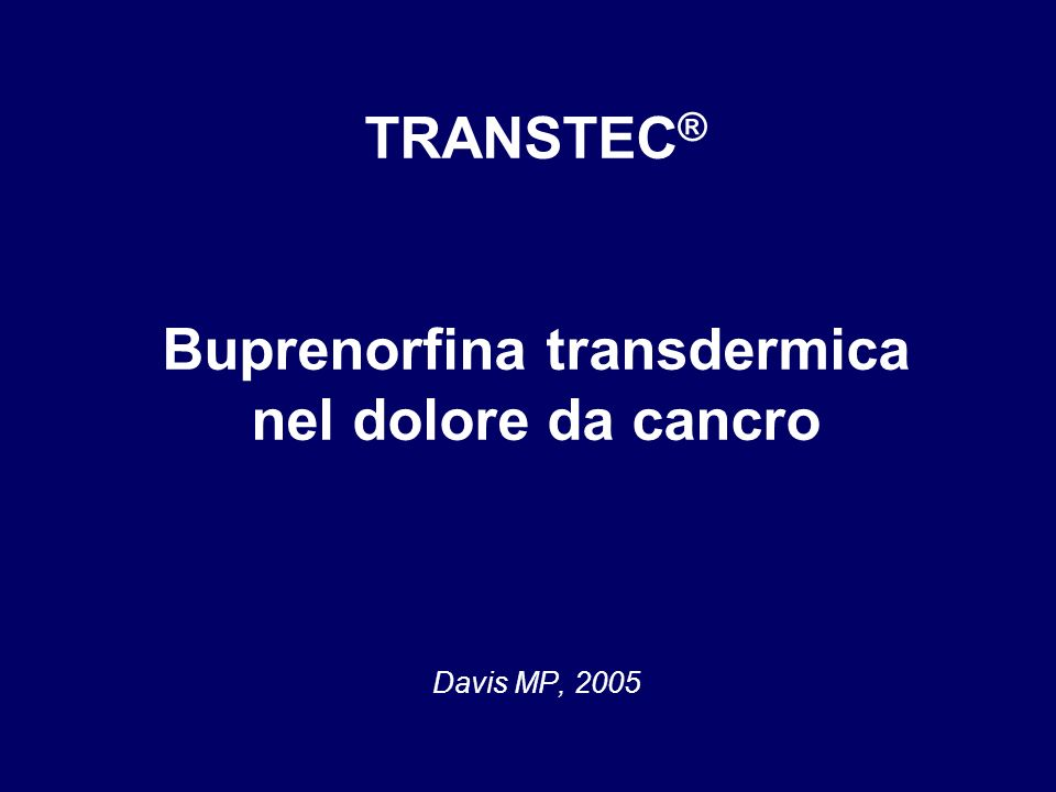 TRANSTEC ® Buprenorfina transdermica nel dolore da cancro Davis MP, 2005