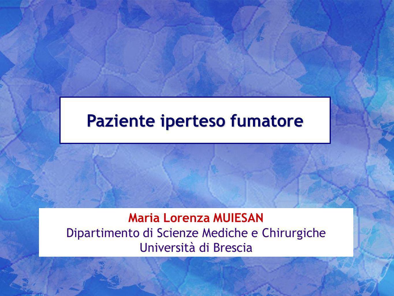 Paziente iperteso fumatore Maria Lorenza MUIESAN Dipartimento di Scienze Mediche e Chirurgiche Università di Brescia