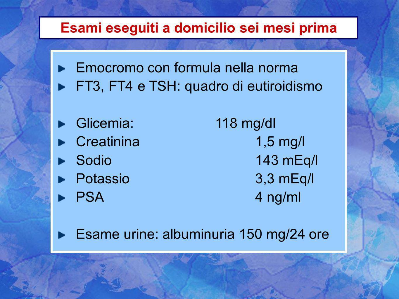 Emocromo con formula nella norma FT3, FT4 e TSH: quadro di eutiroidismo Glicemia:118 mg/dl Creatinina 1,5 mg/l Sodio 143 mEq/l Potassio 3,3 mEq/l PSA