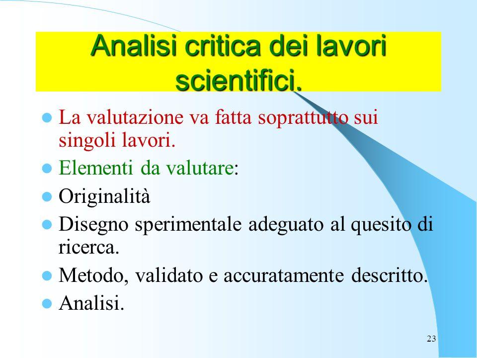 23 Analisi critica dei lavori scientifici.La valutazione va fatta soprattutto sui singoli lavori.
