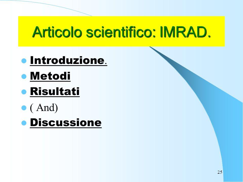 25 Articolo scientifico: IMRAD. Introduzione. Metodi Risultati ( And) Discussione
