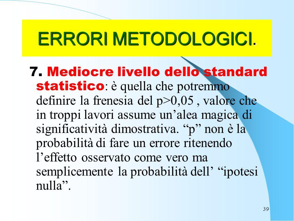 39 ERRORI METODOLOGICI.7.
