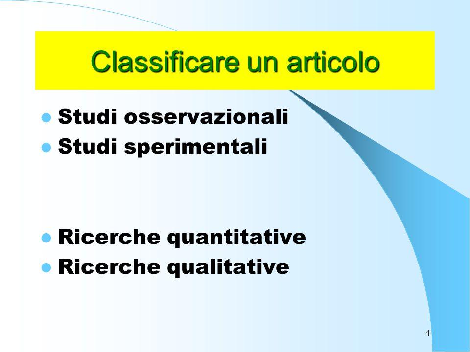 4 Classificare un articolo Studi osservazionali Studi sperimentali Ricerche quantitative Ricerche qualitative