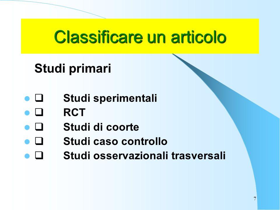 7 Classificare un articolo Studi primari Studi sperimentali RCT Studi di coorte Studi caso controllo Studi osservazionali trasversali