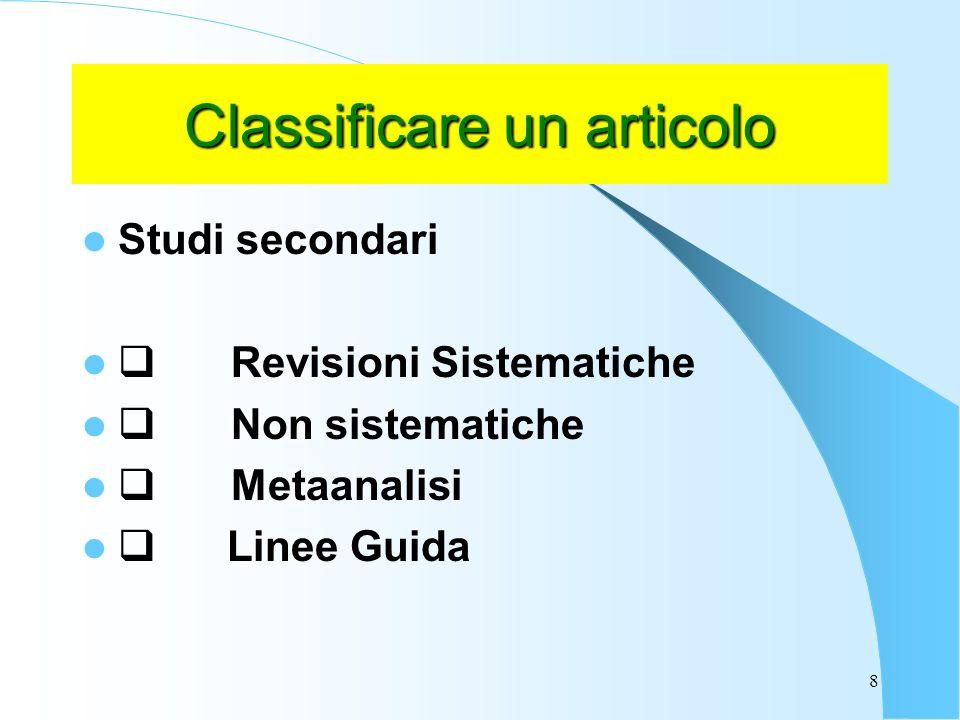 8 Classificare un articolo Studi secondari Revisioni Sistematiche Non sistematiche Metaanalisi Linee Guida