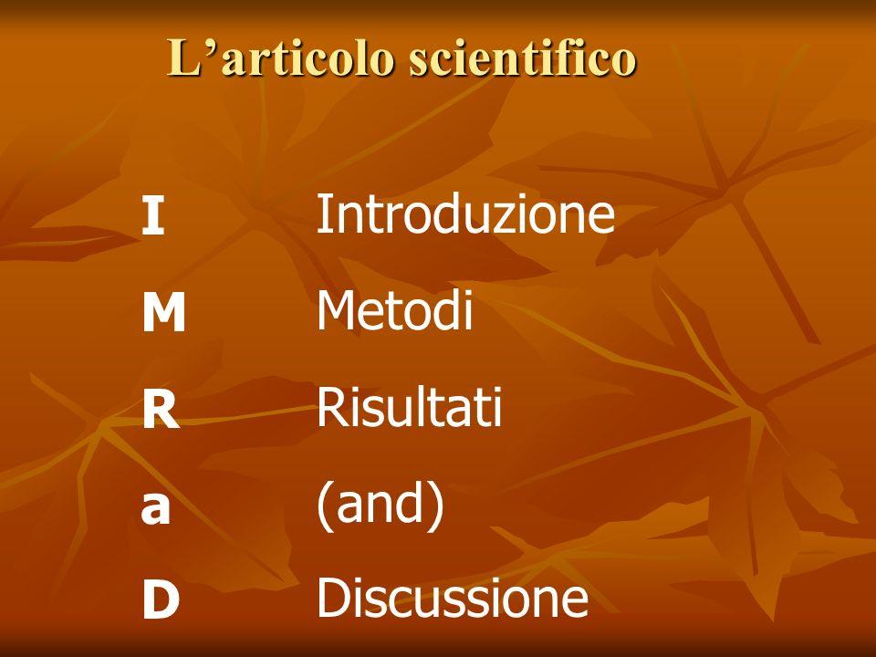Larticolo scientifico IMRaDIMRaD Introduzione Metodi Risultati (and) Discussione