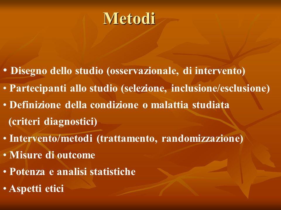 Metodi Disegno dello studio (osservazionale, di intervento) Partecipanti allo studio (selezione, inclusione/esclusione) Definizione della condizione o