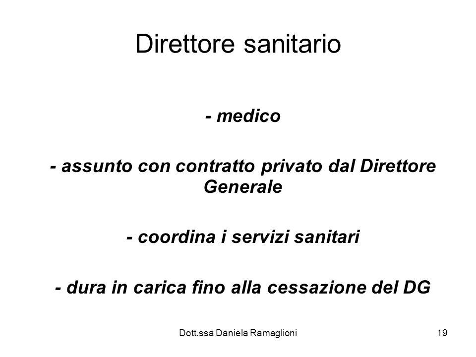Dott.ssa Daniela Ramaglioni19 Direttore sanitario - medico - assunto con contratto privato dal Direttore Generale - coordina i servizi sanitari - dura
