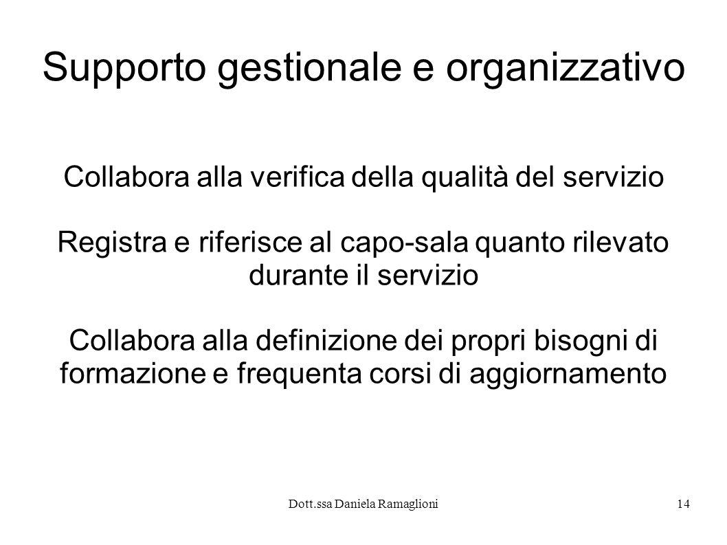 Dott.ssa Daniela Ramaglioni14 Supporto gestionale e organizzativo Collabora alla verifica della qualità del servizio Registra e riferisce al capo-sala