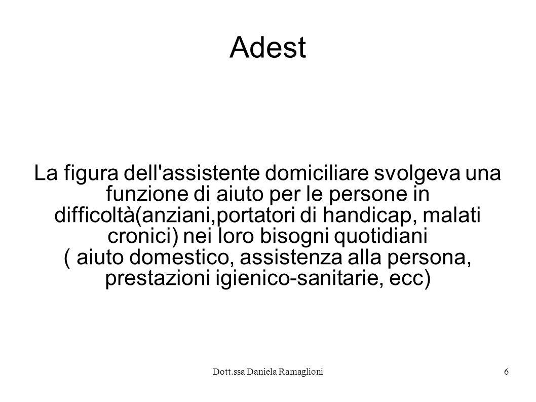 Dott.ssa Daniela Ramaglioni6 Adest La figura dell'assistente domiciliare svolgeva una funzione di aiuto per le persone in difficoltà(anziani,portatori