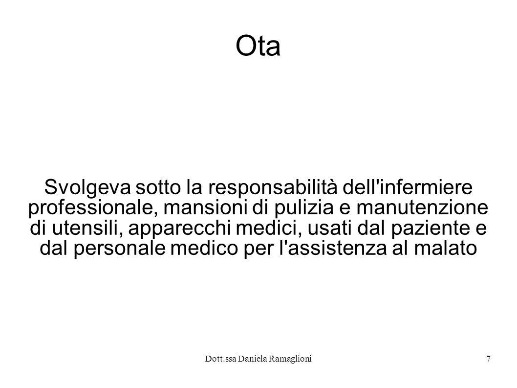 Dott.ssa Daniela Ramaglioni7 Ota Svolgeva sotto la responsabilità dell'infermiere professionale, mansioni di pulizia e manutenzione di utensili, appar