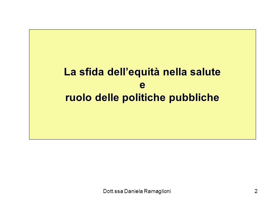 Dott.ssa Daniela Ramaglioni13 Equità = uguaglianza Uguaglianza di accesso e di utilizzo dei servizi sanitari.