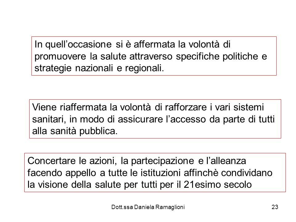 Dott.ssa Daniela Ramaglioni23 In quelloccasione si è affermata la volontà di promuovere la salute attraverso specifiche politiche e strategie nazional