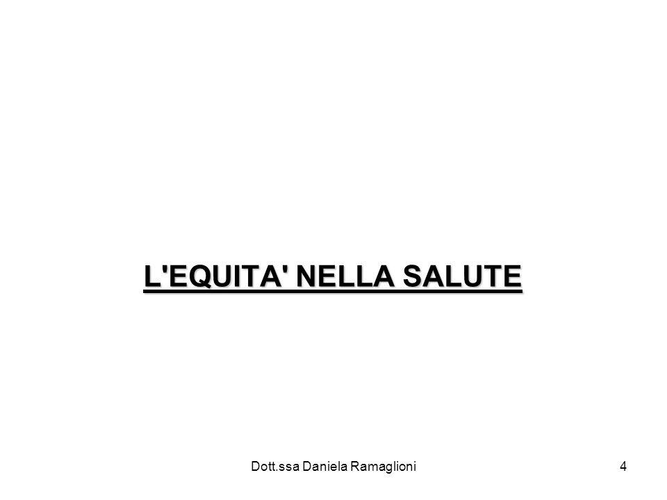 Dott.ssa Daniela Ramaglioni5 Concetto di equità Non esiste in letteratura una definizione univoca di equità in sanità