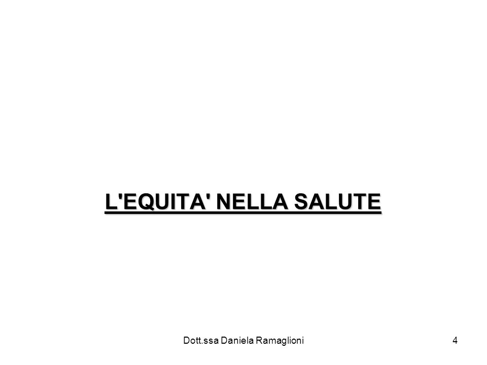 Dott.ssa Daniela Ramaglioni4 L'EQUITA' NELLA SALUTE