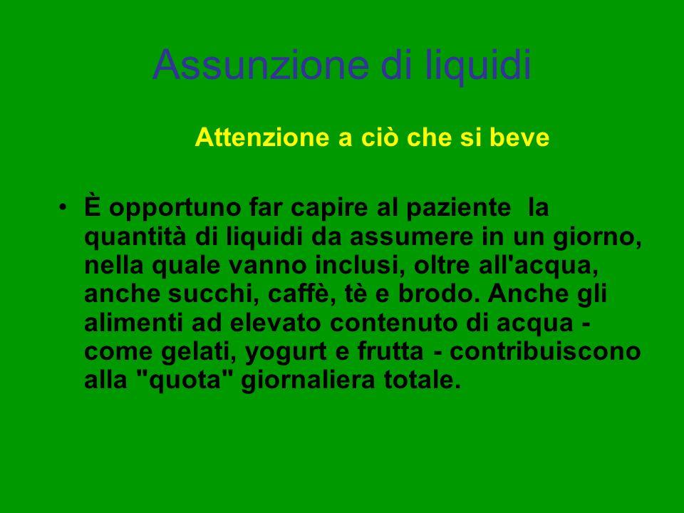 Assunzione di liquidi Attenzione a ciò che si beve È opportuno far capire al paziente la quantità di liquidi da assumere in un giorno, nella quale van