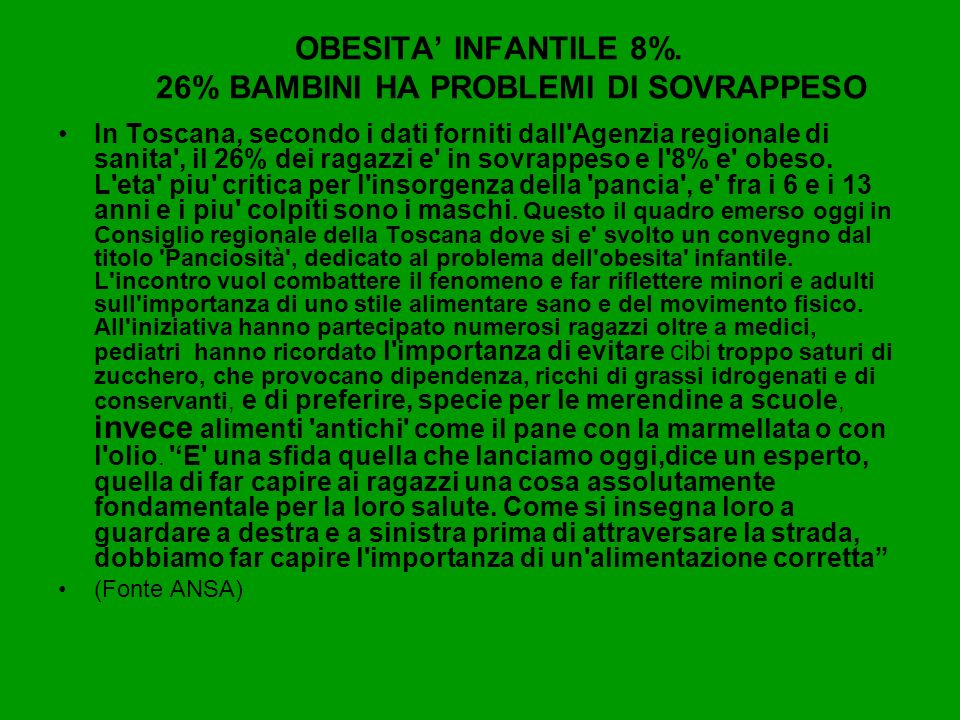 OBESITA INFANTILE 8%. 26% BAMBINI HA PROBLEMI DI SOVRAPPESO In Toscana, secondo i dati forniti dall'Agenzia regionale di sanita', il 26% dei ragazzi e