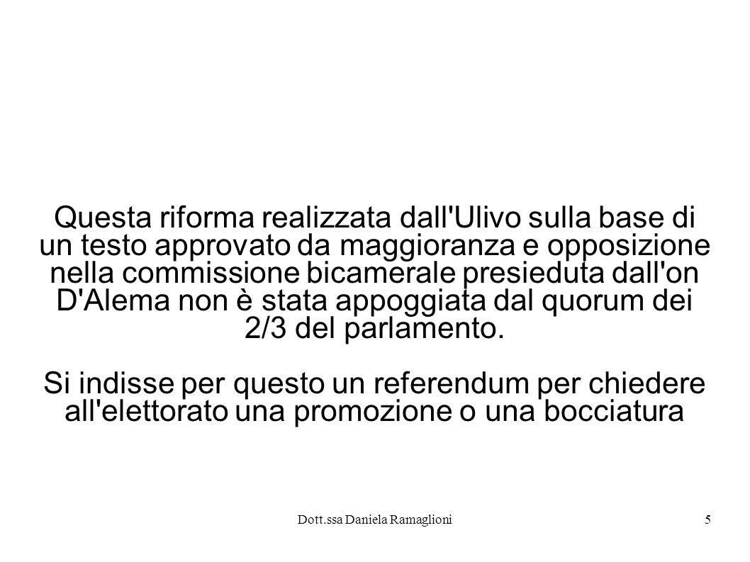 Dott.ssa Daniela Ramaglioni6 Attraverso il voto popolare del referendum, svoltosi il 7 ottobre 2001, il 64% dei votanti (34% di affluenza) ha espresso la volontà di confermare la riforma, entrata in vigore l 8 novembre 2001