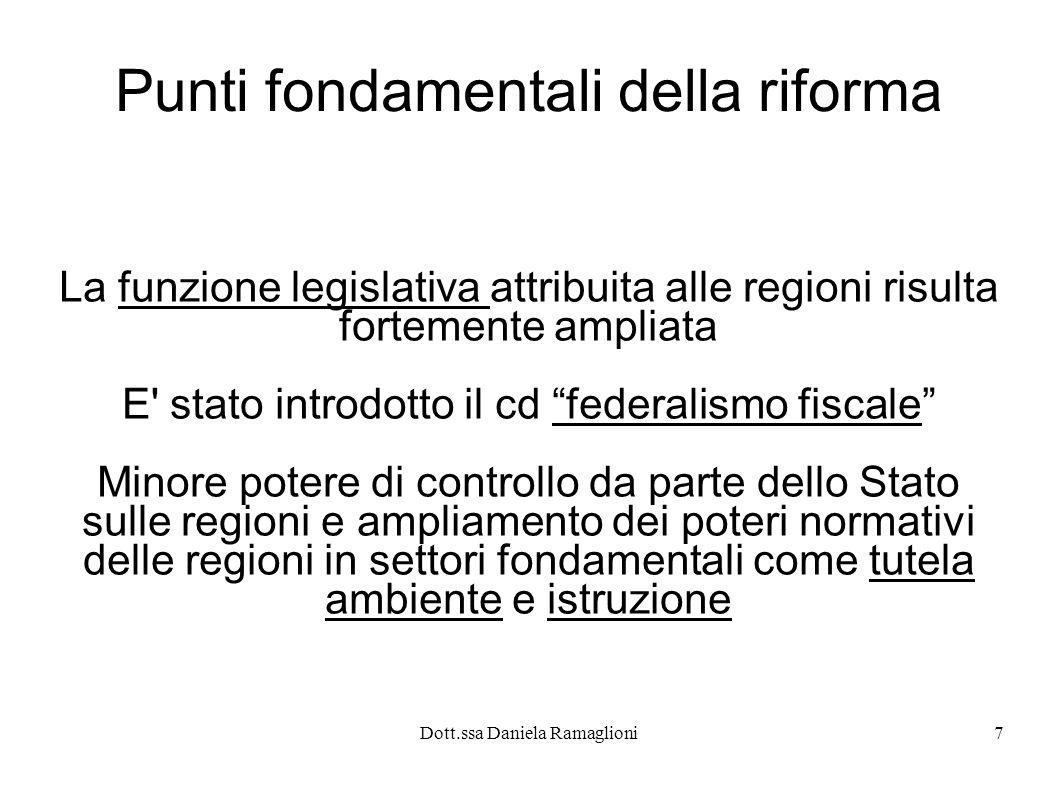 Dott.ssa Daniela Ramaglioni7 Punti fondamentali della riforma La funzione legislativa attribuita alle regioni risulta fortemente ampliata E' stato int