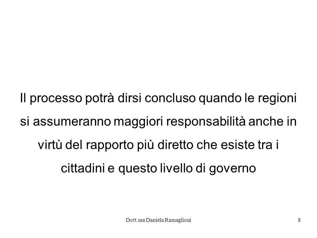 Dott.ssa Daniela Ramaglioni8 Il processo potrà dirsi concluso quando le regioni si assumeranno maggiori responsabilità anche in virtù del rapporto più