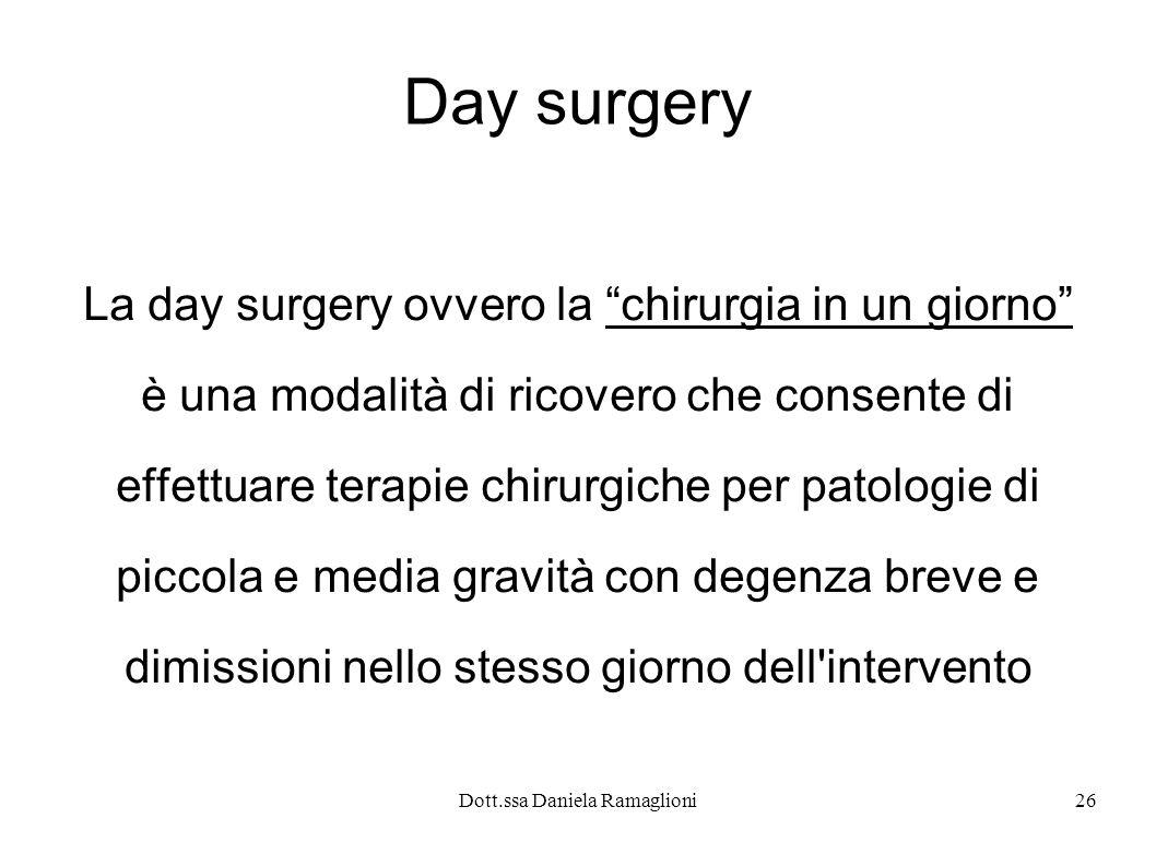Dott.ssa Daniela Ramaglioni26 Day surgery La day surgery ovvero la chirurgia in un giorno è una modalità di ricovero che consente di effettuare terapi