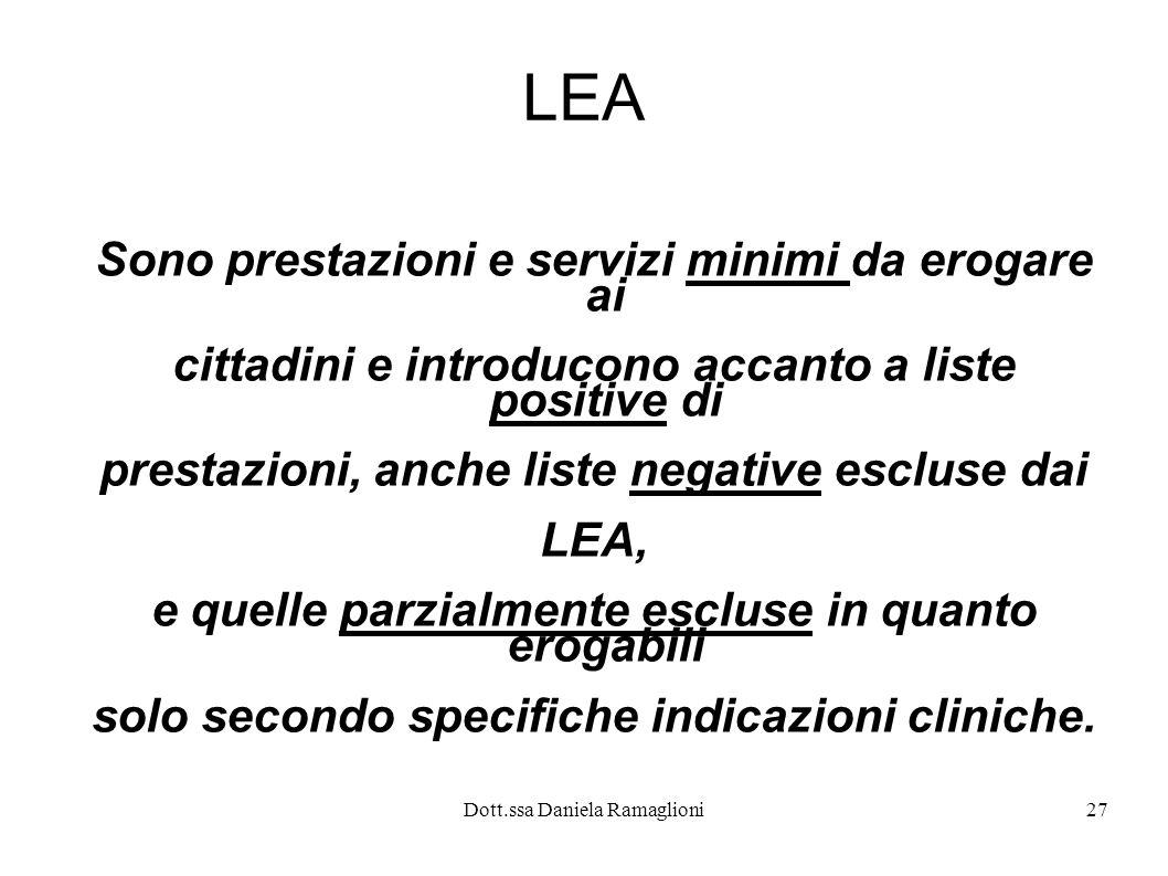 Dott.ssa Daniela Ramaglioni27 LEA Sono prestazioni e servizi minimi da erogare ai cittadini e introducono accanto a liste positive di prestazioni, anc