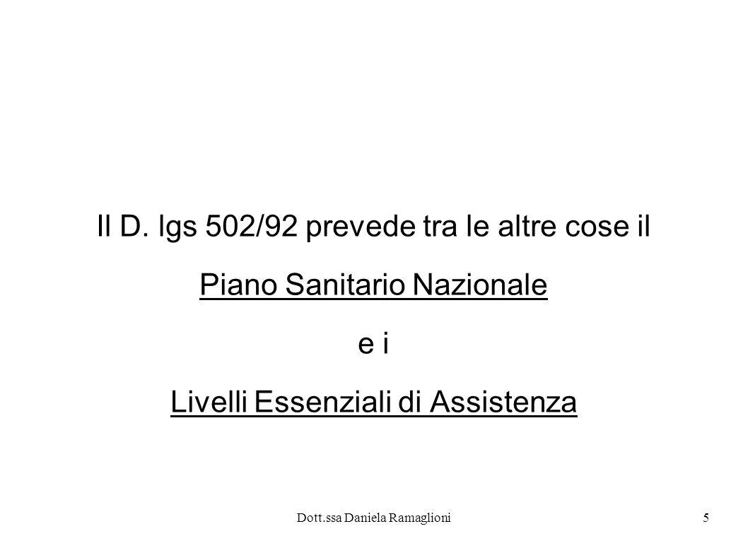 Dott.ssa Daniela Ramaglioni5 Il D. lgs 502/92 prevede tra le altre cose il Piano Sanitario Nazionale e i Livelli Essenziali di Assistenza