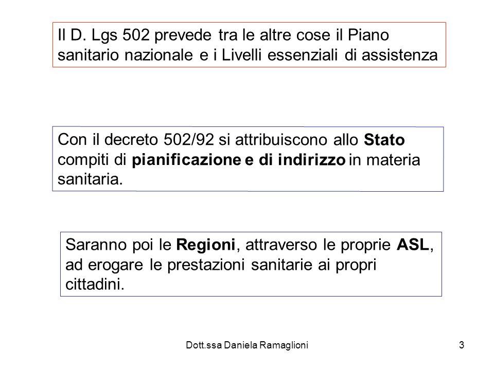 Dott.ssa Daniela Ramaglioni3 Con il decreto 502/92 si attribuiscono allo Stato compiti di pianificazione e di indirizzo in materia sanitaria.