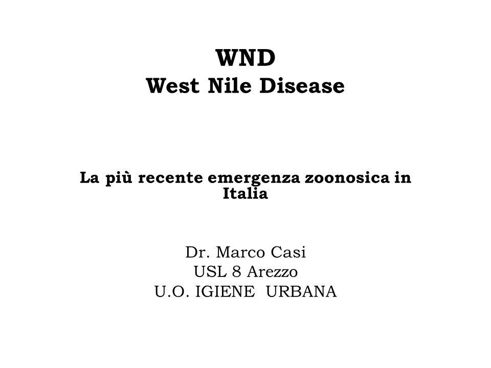 WND West Nile Disease La più recente emergenza zoonosica in Italia Dr. Marco Casi USL 8 Arezzo U.O. IGIENE URBANA