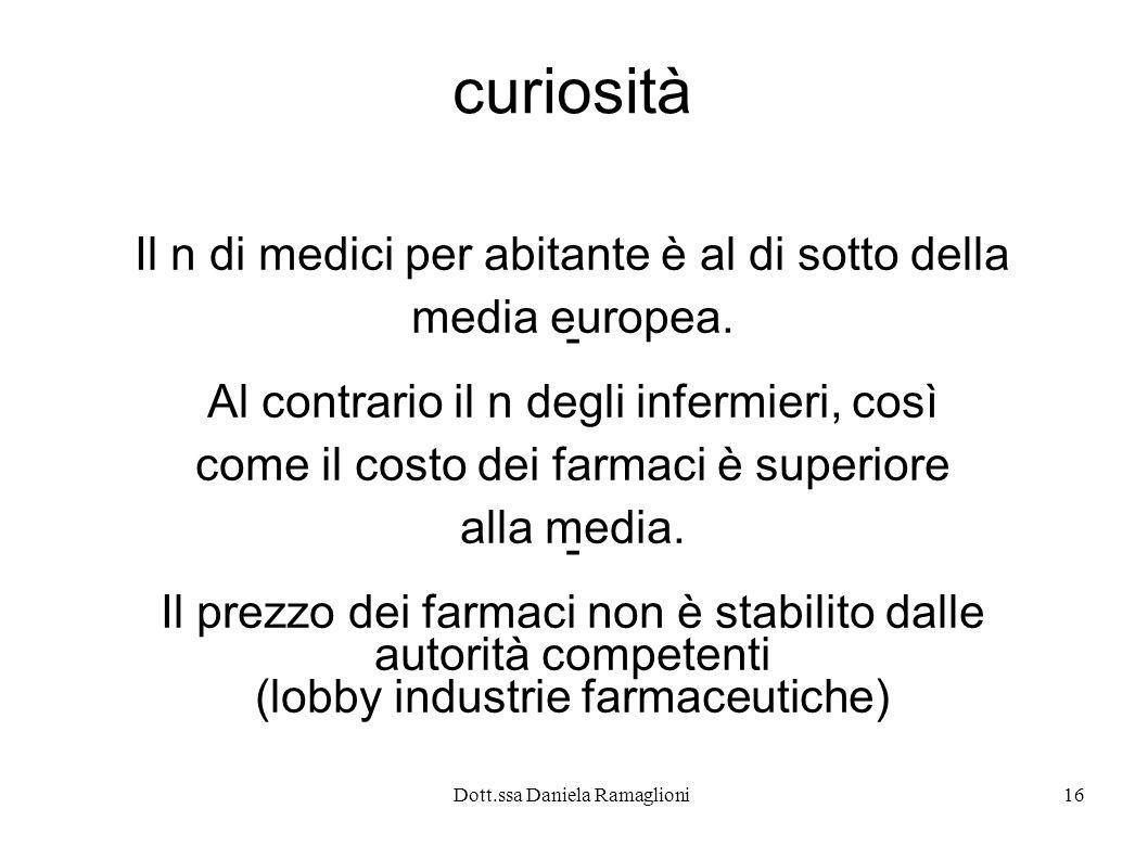 Dott.ssa Daniela Ramaglioni16 curiosità Il n di medici per abitante è al di sotto della media europea. - Al contrario il n degli infermieri, così come
