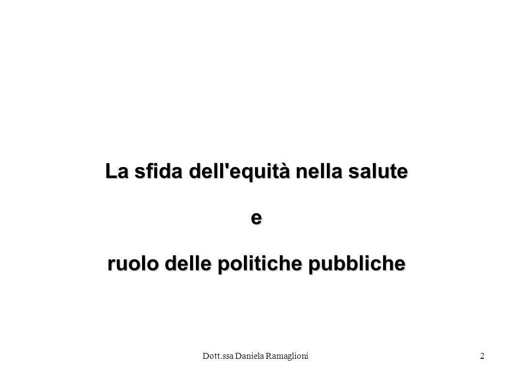 Dott.ssa Daniela Ramaglioni2 La sfida dell'equità nella salute e ruolo delle politiche pubbliche