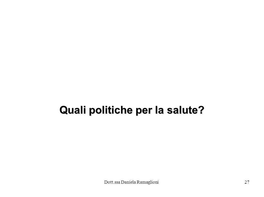 Dott.ssa Daniela Ramaglioni27 Quali politiche per la salute?