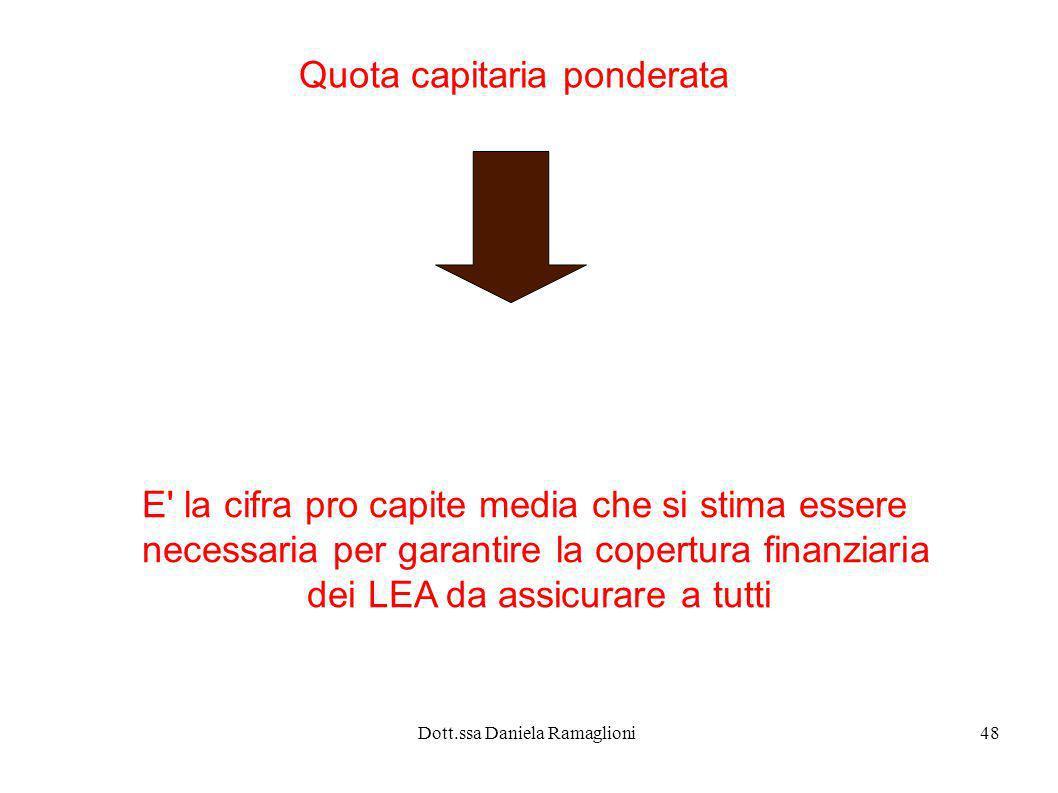 Dott.ssa Daniela Ramaglioni48 Quota capitaria ponderata E' la cifra pro capite media che si stima essere necessaria per garantire la copertura finanzi