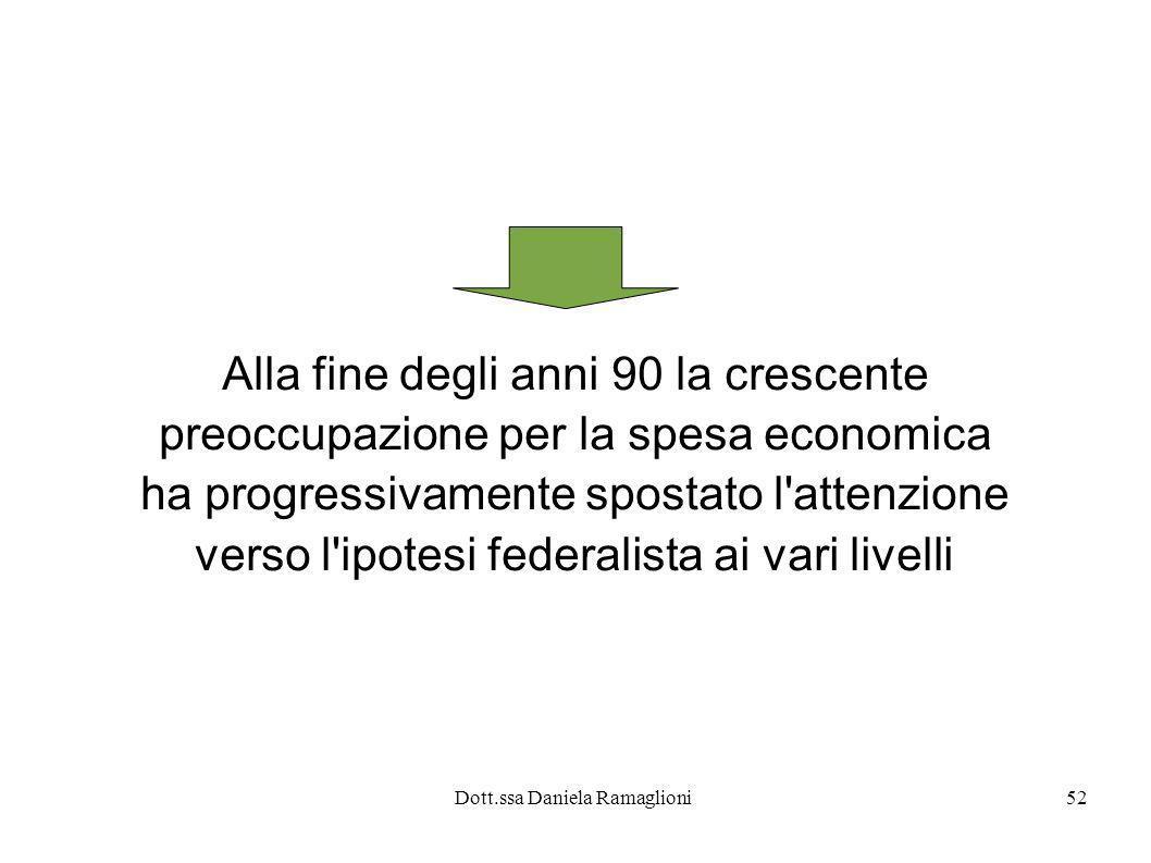 Dott.ssa Daniela Ramaglioni52 Alla fine degli anni 90 la crescente preoccupazione per la spesa economica ha progressivamente spostato l'attenzione ver
