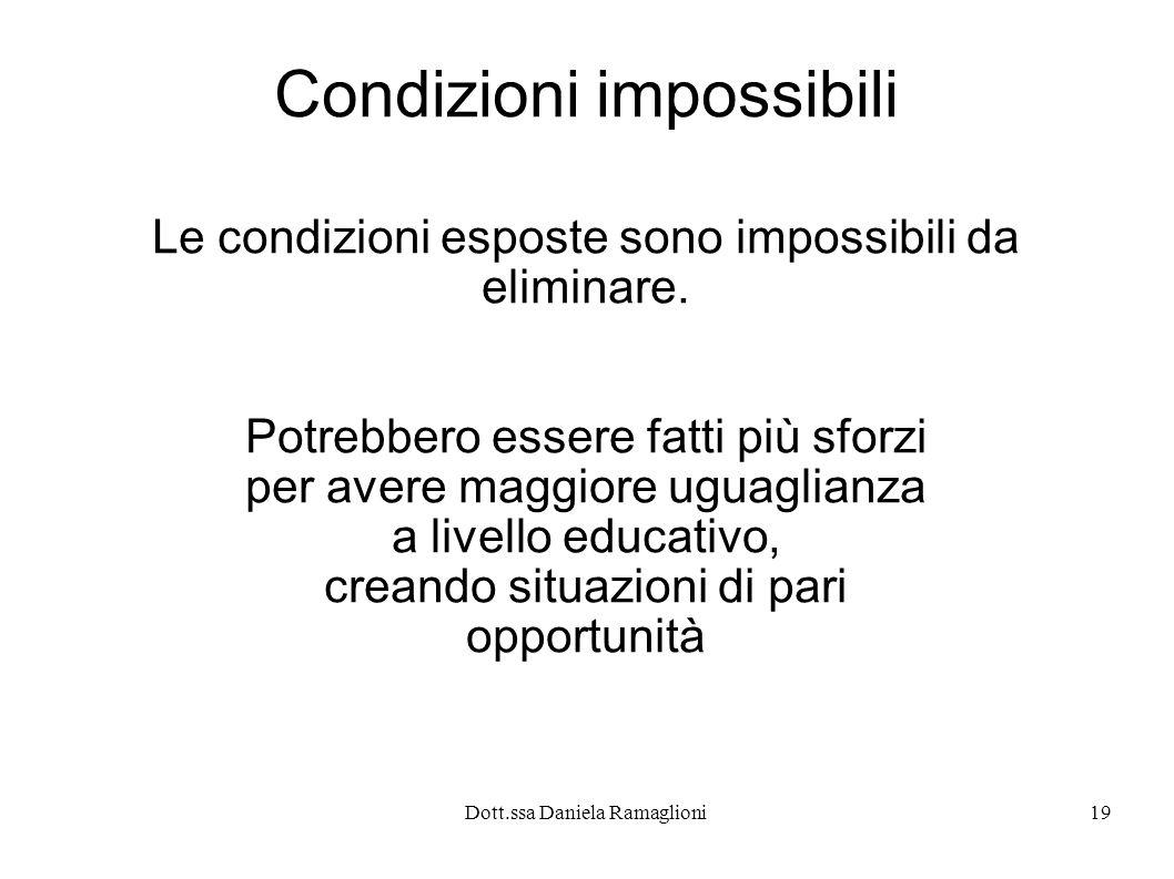 Dott.ssa Daniela Ramaglioni19 Condizioni impossibili Le condizioni esposte sono impossibili da eliminare. Potrebbero essere fatti più sforzi per avere
