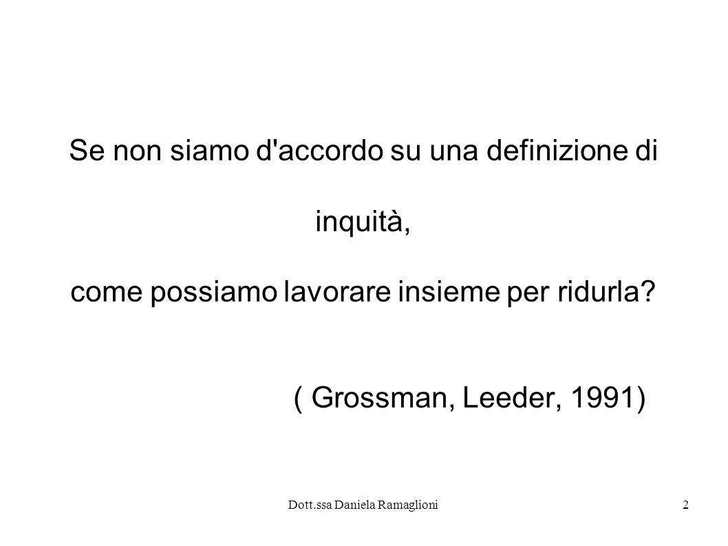 Dott.ssa Daniela Ramaglioni2 Se non siamo d'accordo su una definizione di inquità, come possiamo lavorare insieme per ridurla? ( Grossman, Leeder, 199