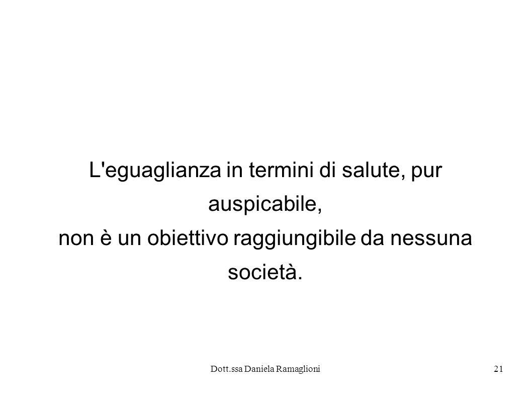 Dott.ssa Daniela Ramaglioni21 L'eguaglianza in termini di salute, pur auspicabile, non è un obiettivo raggiungibile da nessuna società.