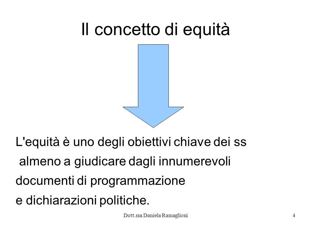 Dott.ssa Daniela Ramaglioni4 Il concetto di equità L'equità è uno degli obiettivi chiave dei ss almeno a giudicare dagli innumerevoli documenti di pro