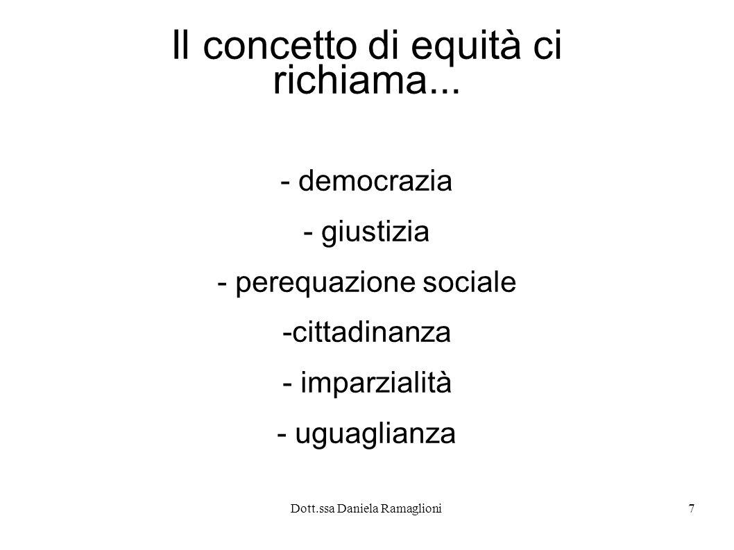 Dott.ssa Daniela Ramaglioni7 Il concetto di equità ci richiama... - democrazia - giustizia - perequazione sociale -cittadinanza - imparzialità - uguag